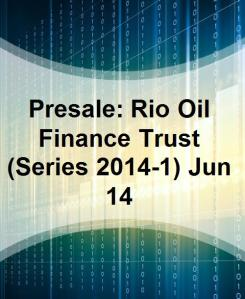 presale_rio_oil_finance_trust_series_20141